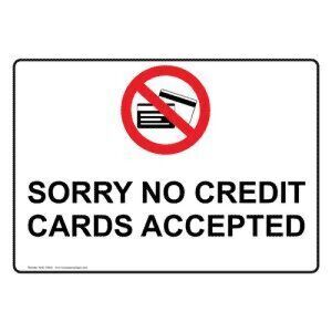 CREDIT CARDS NOT ACCEPTED